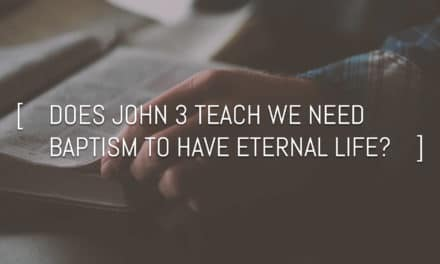 Does John 3 teach we need baptism to have eternal life?