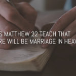 Does Matthew 22 teach marriage in heaven?
