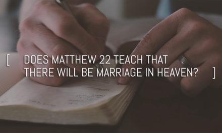 Does Matthew 22 teach marriage in heaven?