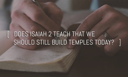Does Isaiah 2 teach that we should still build Temples today?